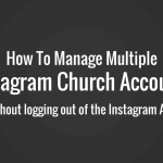 How To Manage Multiple Instagram Accounts for your Church